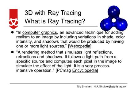 "Nic Shulver, 3D with Ray Tracing What is Ray Tracing? l""In computer graphics, an advanced technique for adding realism to an image."