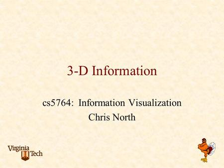 3-D Information cs5764: Information Visualization Chris North.
