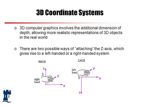 3D Coordinate Systems o3D computer graphics involves the additional dimension of depth, allowing more realistic representations of 3D objects in the real.