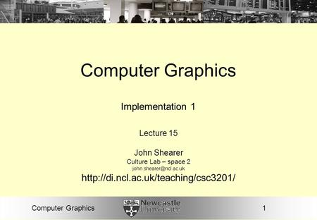 1Computer Graphics Implementation 1 Lecture 15 John Shearer Culture Lab – space 2