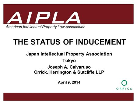 1 1 1 AIPLA Firm Logo American Intellectual Property Law Association THE STATUS OF INDUCEMENT Japan Intellectual Property Association Tokyo Joseph A. Calvaruso.