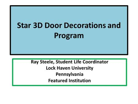Star 3D Door Decorations and Program Ray Steele, Student Life Coordinator Lock Haven University Pennsylvania Featured Institution.