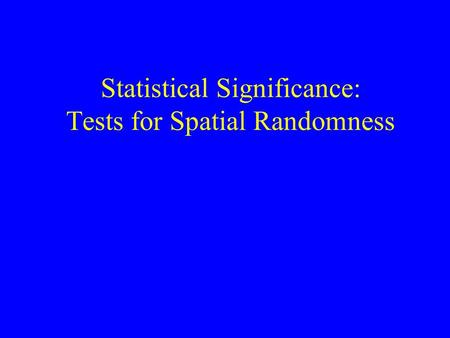 Statistical Significance: Tests for Spatial Randomness.