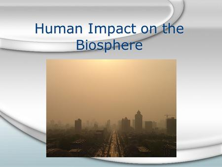 Human Impact on the Biosphere. Nonrenewable Resources Cannot be replaced, or are being used faster than natural processes can create them. Fossil fuels: