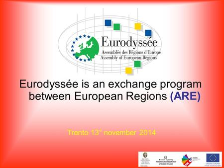 Eurodyssée is an exchange program between European Regions (ARE) Trento 13° november 2014.
