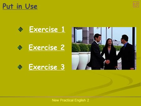 New Practical English 2 Put in Use Exercise 1 Exercise 2 Exercise 3.