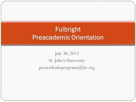 July 30, 2012 St. John's University Fulbright Preacademic Orientation.