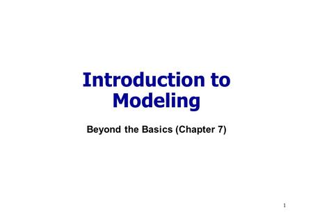 1 Introduction to Modeling Beyond the Basics (Chapter 7)