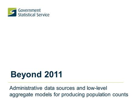 Beyond 2011 Administrative data sources and low-level aggregate models for producing population counts.