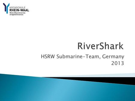 HSRW Submarine-Team, Germany 2013.  The Hull  The Concept  The Fins  The Drive  The Arms  The Scale  The Motion  The Improvement  The Pitch Limiter.