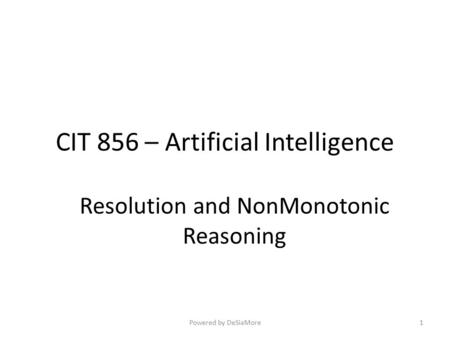 CIT 856 – Artificial Intelligence Resolution and NonMonotonic Reasoning 1Powered by DeSiaMore.