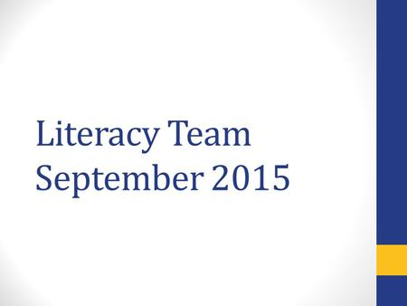 "Literacy Team September 2015. Introductions and Roles Literacy Coach Roles Providing and demonstrating a variety of new literacy strategies monthly ""Test."