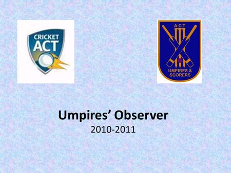 Umpires' Observer 2010-2011. The basis… Performance Criteria for Umpires: May 2010.