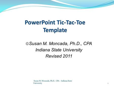 Susan M. Moncada, Ph.D., CPA Indiana State University Revised 2011 1 Susan M. Moncada, Ph.D., CPA – Indiana State University.