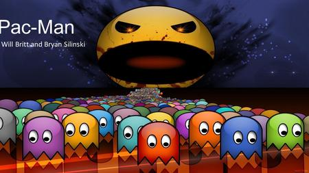 Pac-Man Will Britt and Bryan Silinski. Pac-Man Background Information In Pac-Man, the agent has to decide between making 5 moves at maximum (North, South,