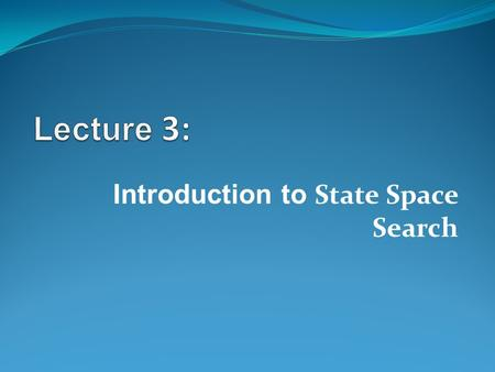 Introduction to State Space Search. State Space Search The set of all possible states – the arrangements of the elements or components to be used in solving.