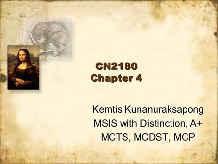 CN2180 Chapter 4 Kemtis Kunanuraksapong MSIS with Distinction, A+ MCTS, MCDST, MCP Kemtis Kunanuraksapong MSIS with Distinction, A+ MCTS, MCDST, MCP.
