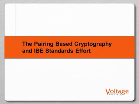 The Pairing Based Cryptography and IBE Standards Effort.