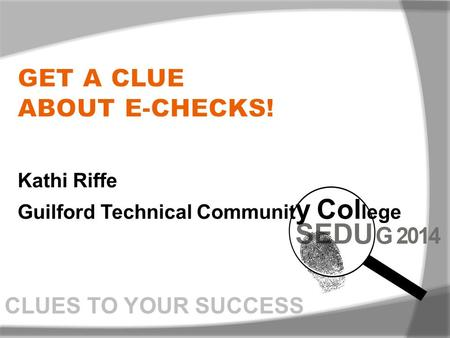 Kathi Riffe Guilford Technical Communit y Col lege CLUES TO YOUR SUCCESS.