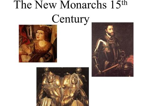 The New Monarchs 15th Century
