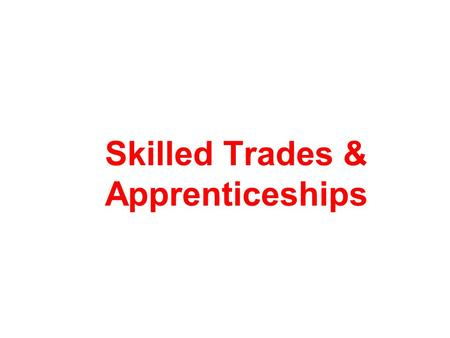 "Skilled Trades & Apprenticeships. What are the skilled trades? Occupations that require skilled labour Performed by a licensed ""tradesperson"" or ""journeyperson"""