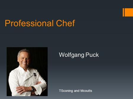 Professional Chef Wolfgang Puck TSconing and Mcoutts.