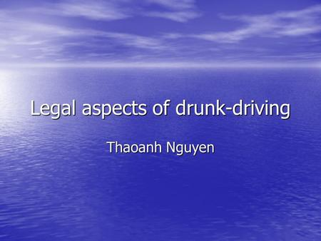 Legal aspects of drunk-driving Thaoanh Nguyen. History of drunk-driving laws The first jurisdiction in the US to adopt law against drunk-driving was New.