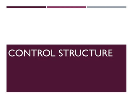 CONTROL STRUCTURE. 2 CHAPTER OBJECTIVES  Learn about control structures.  Examine relational and logical operators.  Explore how to form and evaluate.