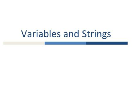 Variables and Strings. Variables  When we are writing programs, we will frequently have to remember a value for later use  We will want to give this.