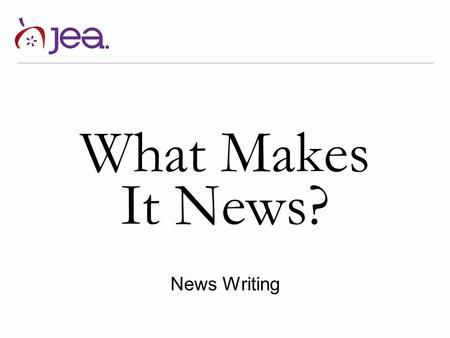 What Makes It News? News Writing. Timeliness/ Immediacy News is what is happening NOW. If it happened last month or last year, it's not news anymore;