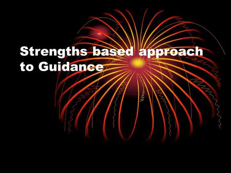 Strengths based approach to Guidance Understand and keep in mind the typical development of children. Keep your expectations tied to the development.