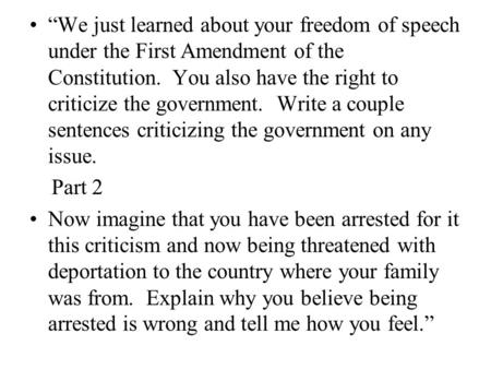 """We just learned about your freedom of speech under the First Amendment of the Constitution. You also have the right to criticize the government. Write."
