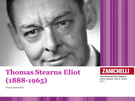 Thomas Stearns Eliot (1888-1965) Thomas Stearns Eliot.
