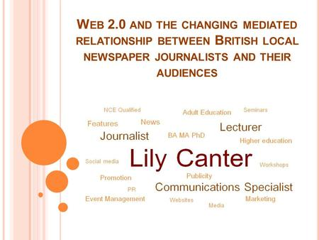 W EB 2.0 AND THE CHANGING MEDIATED RELATIONSHIP BETWEEN B RITISH LOCAL NEWSPAPER JOURNALISTS AND THEIR AUDIENCES.