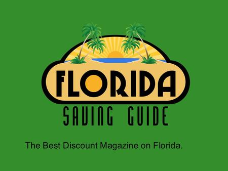 The Best Discount Magazine on Florida.. Who we are? -We are a complete discount magazine that offer to our community the best deals on Florida. What we.
