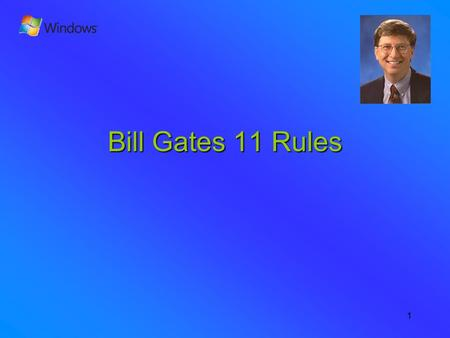 1 Bill Gates 11 Rules. 2 Rule #1 Life is not FAIR - get used to it.