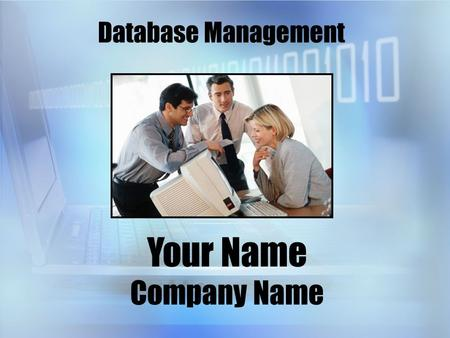 Database Management Your Name Company Name. A Quote from Mr. Bill Gates How you gather, manage, and use information to serve your clients will determine.