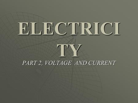 ELECTRICI TY PART 2, VOLTAGE AND CURRENT VOLTAGE AND CURRENT  Electric charges have ELECTRICAL POTENTIAL ENERGY Depends where they are in the electric.