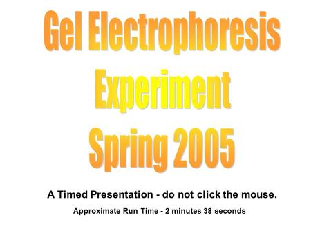 A Timed Presentation - do not click the mouse. Approximate Run Time - 2 minutes 38 seconds.