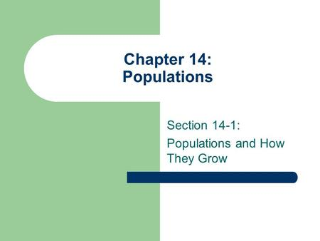 Chapter 14: Populations Section 14-1: Populations and How They Grow.