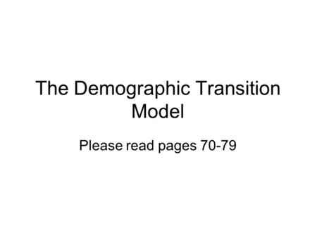 The Demographic Transition Model Please read pages 70-79.