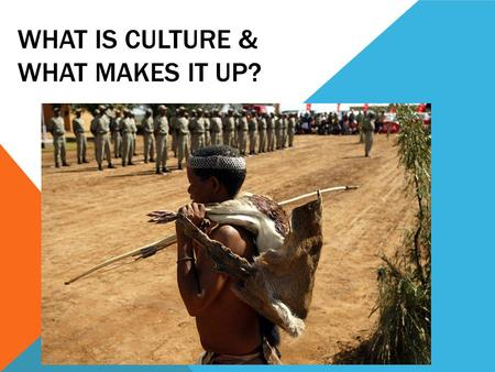 WHAT IS CULTURE & WHAT MAKES IT UP?. CULTURE IS THE TOTAL OF KNOWLEDGE, ATTITUDES, AND BEHAVIORS SHARED BY AND PASSED ON BY THE MEMBERS OF A SPECIFIC.