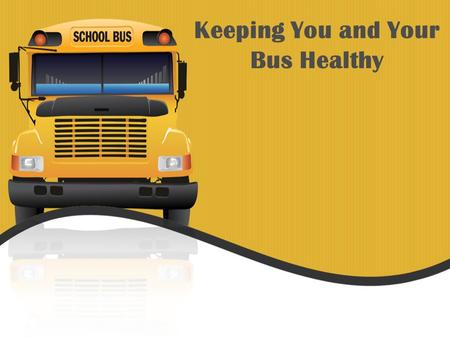 Keeping You and Your Bus Healthy. Cleaning, Sanitizing, and Targeted Disinfecting on the School Bus How can I help prevent the spread of communicable.