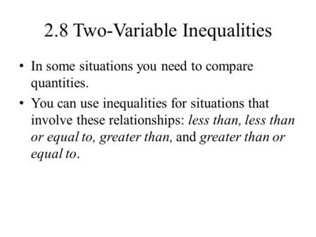 2.8 Two-Variable Inequalities In some situations you need to compare quantities. You can use inequalities for situations that involve these relationships: