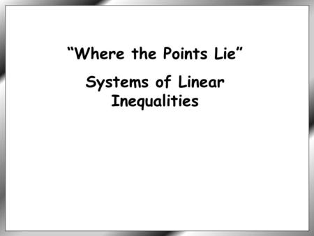 """Where the Points Lie"" Systems of Linear Inequalities."