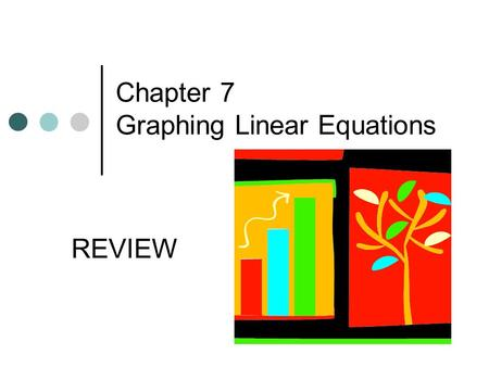 Chapter 7 Graphing Linear Equations REVIEW. Section 7.1 Cartesian Coordinate System is formed by two axes drawn perpendicular to each other. Origin is.