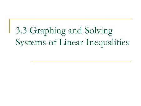 3.3 Graphing and Solving Systems of Linear Inequalities.