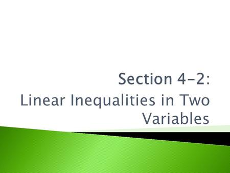 Linear Inequalities in Two Variables.  Tell whether each statement is true or false when x = -2 and y = 1: ◦ 2x – y < 5 TRUE ◦ x + 3y > 0 TRUE.