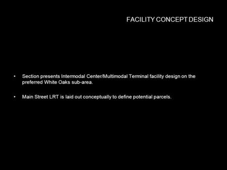 FACILITY CONCEPT DESIGN Section presents Intermodal Center/Multimodal Terminal facility design on the preferred White Oaks sub-area. Main Street LRT is.
