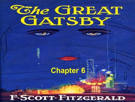 Chapter 6. The rumors about Gatsby continue to circulate in New York. Nick has learned the truth about Gatsby's early life and now interrupts his story.